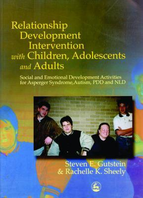 Relationship Development Intervention with Children, Adolescents and Adults: Social and Emotional Development Activities for Asperger Syndrome, Autism, PDD and NLD