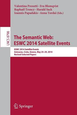 The Semantic Web: Eswc 2014 Satellite Events: Eswc 2014 Satellite Events, Anissaras, Crete, Greece, May 25-29, 2014, Revised Selected Papers