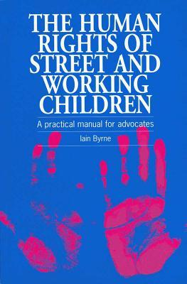 The Human Rights of Street and Working Children: A Practical Manual for Advocates