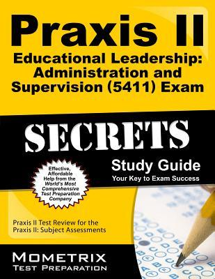 Praxis II Educational Leadership Administration and Supervision (5411) Exam Secrets Study Guide: Praxis II Test Review for the Praxis II Subject Assessments