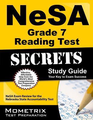 NeSA Grade 7 Reading Test Secrets, Study Guide: NeSA Exam Review for the Nebraska State Accountability Test