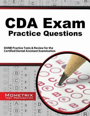 CDA Exam Practice Questions: DANB Practice Tests and Review for the Certified Dental Assistant Examination