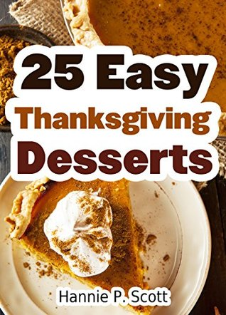 25 Easy Thanksgiving Dessert Recipes: Delicious Thanksgiving Dessert Recipe Cookbook