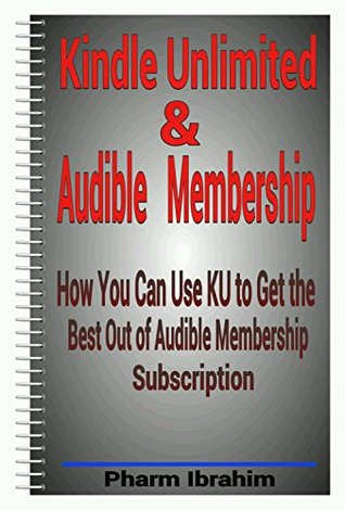 Kindle Unlimited & Audible Membership: How You Can Use KU to Get the Best Out of Audible Membership Subscription