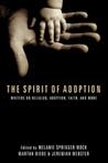 The Spirit of Adoption: Writers on Religion, Adoption, Faith, and More