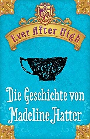 Die Geschichte von Madeline Hatter by Shannon Hale