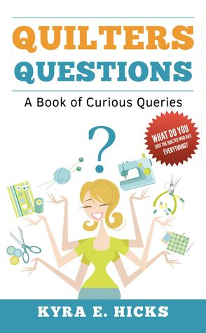 Quilters Questions: A Book of Curious Queries