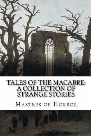 Tales of the Macabre: A Collection of Strange Stories, Volume I