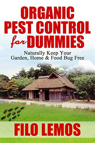 Organic Pest Control for Dummies: Keep Your Garden, Home & Food Bug Free Naturally: All Natural Pest Prevention Methods, Homemade Insect Repellents Recipe, Spray