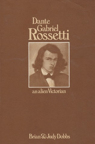 Dante Gabriel Rossetti: An Alien Victorian