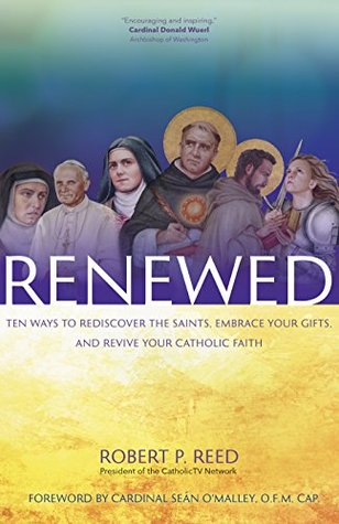 Renewed: Ten Ways to Rediscover the Saints, Embrace Your Gifts, and Revive Your Catholic Faith