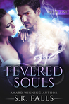 Fevered Souls Book 1 by S.K. Falls