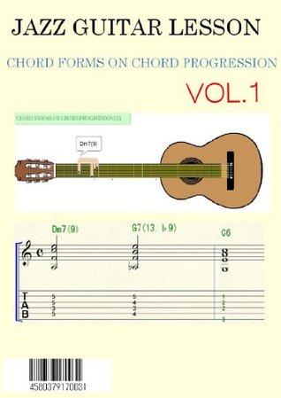 INTRODUCTION JAZZ GUITAR CHORD PROGRESSION VOL.1 (JAZZ GUITAR CHORD FORMS ON CHORD PROGRESSION Book 9)