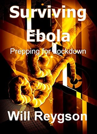 Surviving Ebola - Prepping For Lockdown: How to Prepare and Survive in the Event of an Ebola Epidemic.