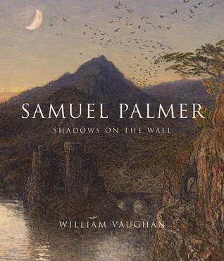 Samuel Palmer: Shadows on the Wall
