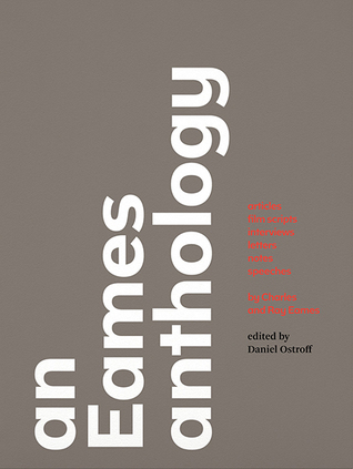 An Eames Anthology: Articles, Film Scripts, Interviews, Letters, Notes, and Speeches