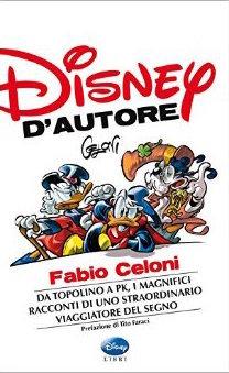 Disney d'autore: Fabio Celoni. Da Topolino a Pk, i magnifici racconti di uno straordinario viaggiatore del segno por Fabio Celoni, Walt Disney Company