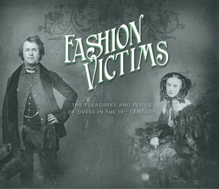 Fashion Victims: Pleasures & Perils of Dress in the 19th Century