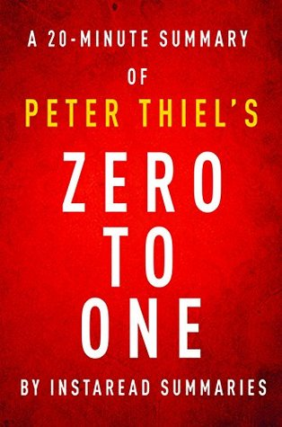 Zero to One by Peter Thiel - A 20-minute Instaread Summary: Notes on Startups, or How to Build the Future