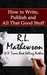 How to Write, Publish and All That Good Stuff by R.L. Mathewson