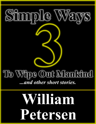 Three Simple Ways to Wipe Out Mankind