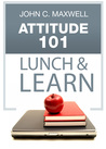Attitude 101 Lunch & Learn by John C. Maxwell