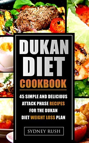 Dukan Diet Cookbook: 45 Simple and Delicious Attack Phase Recipes for the Dukan Diet Weight Loss Plan (Dukan Diet Plan Book 1)
