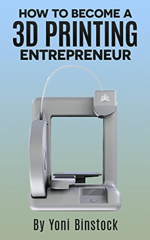 How to become a 3d printing entrepreneur the top ebook on how you 23433574 fandeluxe Image collections