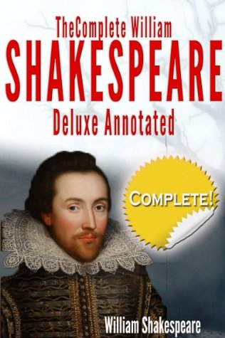 The Complete Works of William Shakespeare Deluxe Annotated: Suitable for Home Reading, Academic Study, and Dramatic Productions