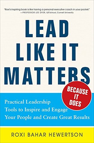 Ebook Lead Like it Matters...Because it Does: Practical Leadership Tools to Inspire and Engage Your People and Create Great Results by Roxana Bahar Hewertson read!