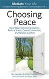 Choosing Peace: New Ways to Communicate to Reduce Stress, Create Connection, and Resolve Conflict (Mediate Your Life: A Guide to Removing Barriers to Communication Book 1)