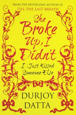 She Broke Up I Didnt I Just Kissed Someone Else By Durjoy Datta