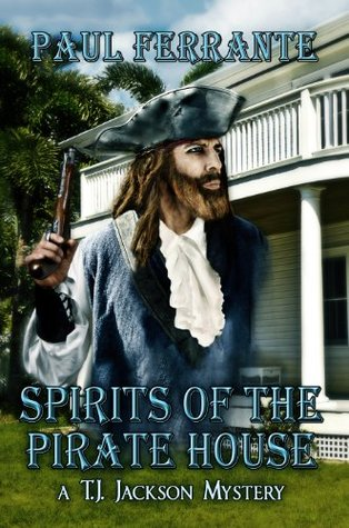 Spirits of the Pirate House (A T. J. Jackson Mystery Book 2)