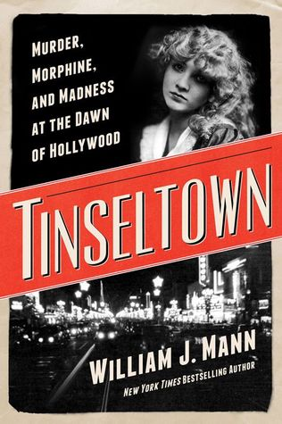 Ebook Tinseltown: Murder, Morphine, and Madness at the Dawn of Hollywood by William J. Mann DOC!