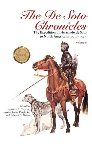 The De Soto Chronicles Vol 1  2: The Expedition of Hernando de Soto to North America in 1539-1543