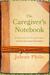 The Caregiver's Notebook: A...