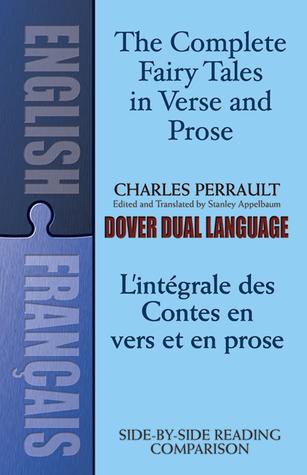 The Complete Fairy Tales in Verse and Prose /  L'Integrale des Contes en vers et en prose: A Dual-Language Book