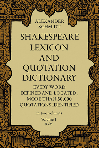 Shakespeare Lexicon and Quotation Dictionary, Vol. 1