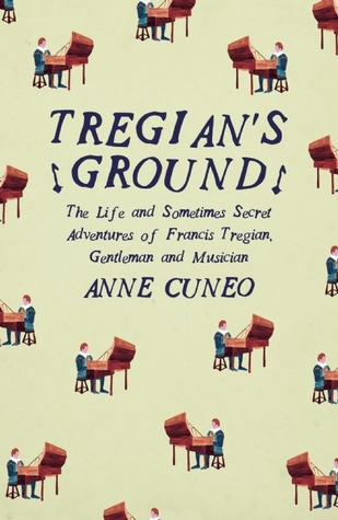Tregian's Ground: The Life and Sometimes Secret Adventures of Francis Tregian, Gentleman and Musician