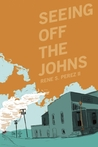 Seeing Off the Johns by Rene S. Perez II