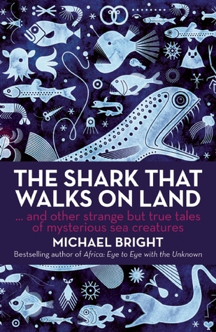 The Shark That Walks on Land: And Other Strange But True