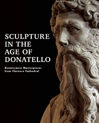 Sculpture in the Age of Donatello: Renaissance Masterpieces from Florence Cathedral por Richard P. Townsend, Adrianne Rubin
