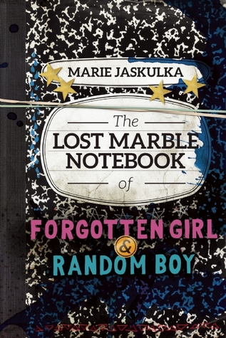 The Lost Marble Notebook of Forgotten Girl  Random Boy by Marie Jaskulka
