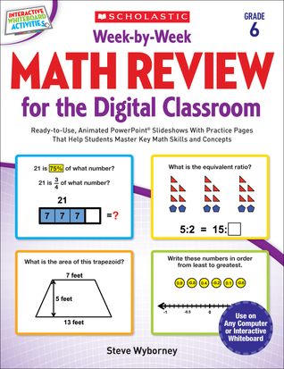 Week-by-Week Math Review for the Digital Classroom: Grade 6: Ready-to-Use, Animated PowerPoint® Slideshows With Practice Pages That Help Students Master Key Math Skills and Concepts