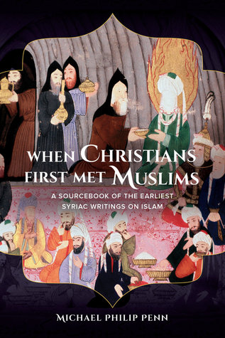 when-christians-first-met-muslims-a-sourcebook-of-the-earliest-syriac-writings-on-islam