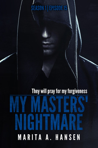 "My Masters' Nightmare Season 1, Ep. 15 ""Finale"" (My Masters' Nightmare, #15)"