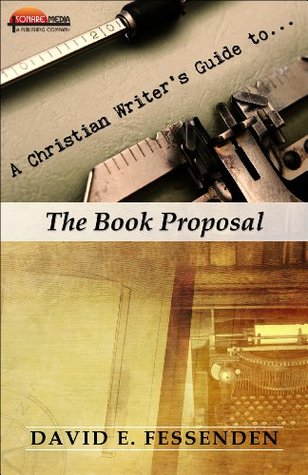 A Christian Writer's Guide to The Book Proposal (The Christian Writer's Guide to...)