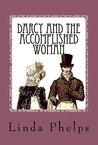 Darcy and the Accomplished Woman: A Pride and Prejudice Tale
