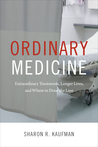 Ordinary Medicine: Extraordinary Treatments, Longer Lives, and Where to Draw the Line