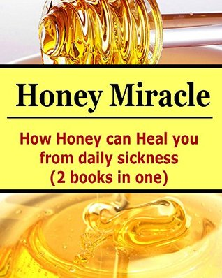 Honey Miracle: How Honey Can Heal You From Daily Sicknesses Epub Download